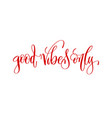 Good vibes only - hand lettering inscription text