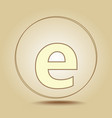 letter e lowercase round golden icon on light vector image