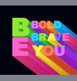phrase be bold be brave be you typography and vector image vector image