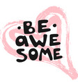 be awesome motivation text with heart vector image vector image