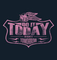 do it today vector image vector image