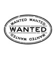 grunge black wanted word oval rubber seal stamp vector image vector image