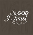 in god i trust hand lettering typographic vector image vector image