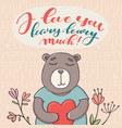 i love you beary much valentine day greeting card vector image