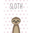 cute baby sloth poster card for kids vector image