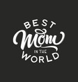 hand drawn lettering best mom in the world with vector image