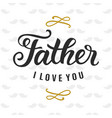 father i love you quote cute typography template vector image