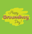 happy groundhog day green wait spring beautiful vector image vector image