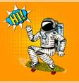 hi pop art astronaut soaring on a skateboard vector image