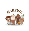we are coffee coffee type background image vector image