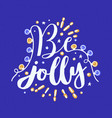 be jolly holiday wish written with cursive vector image vector image