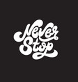 never stop unique handwritten wavy lettering vector image