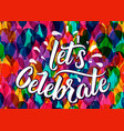 lets celebrate lettering text on color balloons vector image