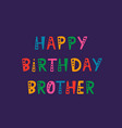 handwritten lettering of happy birthday brother on vector image vector image