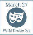 world theatre day march 23 holiday calendar vector image vector image