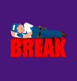 break in working time plumber sleeping fitter vector image vector image