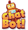 font design for word chat bot with cute robot toy vector image