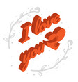 isometric text i love you with heart card with vector image