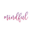 mindful cursive lettering inspirational typography vector image vector image
