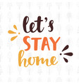 lets stay home handwritten brush lettering vector image vector image