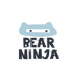 bear ninja hand drawn style typography poster with vector image