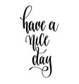 have a nice day - hand lettering text positive vector image vector image