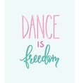 Dance is freedom quote typography vector image vector image