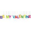 be my valentine banner with hanging letters vector image vector image
