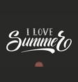 hand drawn lettering - i love summer elegant vector image vector image