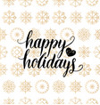 happy holidays lettering design on vector image vector image
