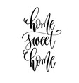 home sweet home - hand lettering text positive vector image