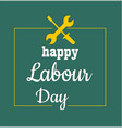 1 may - labour day logo concept with wrenches i vector image vector image