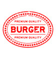 grunge red premium quality burger oval rubber vector image