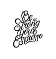 be as strong as your coffee hand written lettering vector image vector image