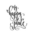my happy place - hand lettering text positive vector image vector image