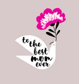 best mom ever and bird holding pink flower vector image vector image