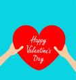happy valentines day hands arms holding red heart vector image vector image