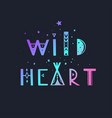 wild heart lettering boho inspirational vector image vector image