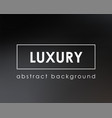 luxury abstract blur background dark gradient vector image vector image