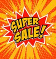 Super sale Pop art style phrase Comic style vector image vector image