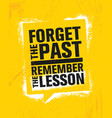 forget the past remember the lesson inspiring vector image vector image