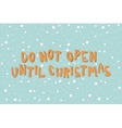 Xmas card with an inscription Dont Open Until vector image vector image