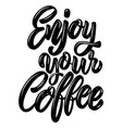 enjoy your coffee lettering phrase on white vector image vector image