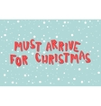 Must Arrive For Christmas on a light blue vector image vector image