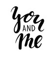 you and me hand drawn creative calligraphy vector image vector image