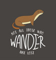 not all those who wander are lost card vector image