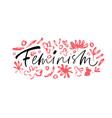 feminism handwritten calligraphy vector image vector image