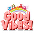 font design for word good vibes with music notes vector image