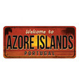 welcome to azore islands vintage rusty metal sign vector image vector image