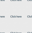 Click here sign icon Press button Seamless vector image